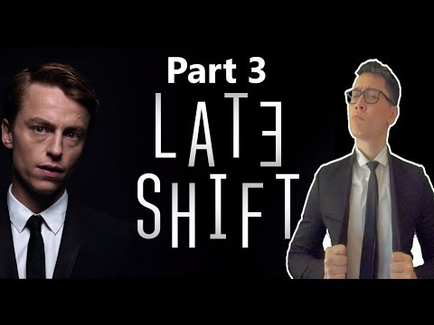 Late Shift  - Decisions Get People Killed  - Part 3