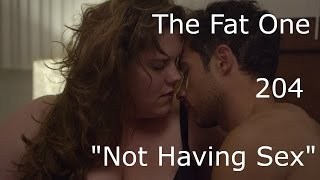 """The Fat One - 204 - """"Not Having Sex"""""""