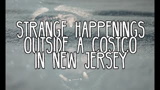 """Strange Happenings Outside a Costco in New Jersey"" Part 1"