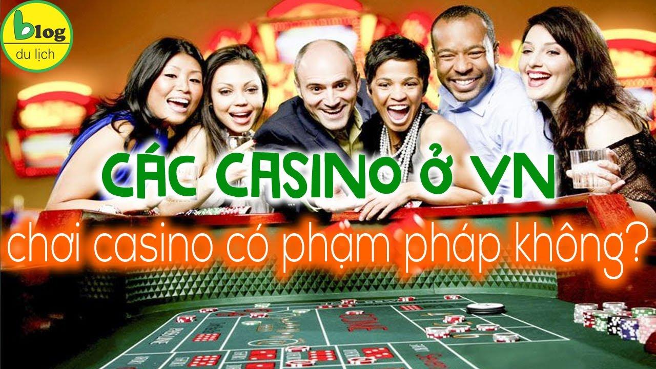 Casino ở Việt Nam có những cái nào? Vì sao chơi bài trong Casino không phạm pháp?