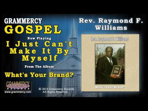 Rev. Raymond F. Williams  I Just Can't Make It By Myself
