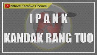 Ipank Kandak Rang Tuo Karaoke Tanpa Vocal
