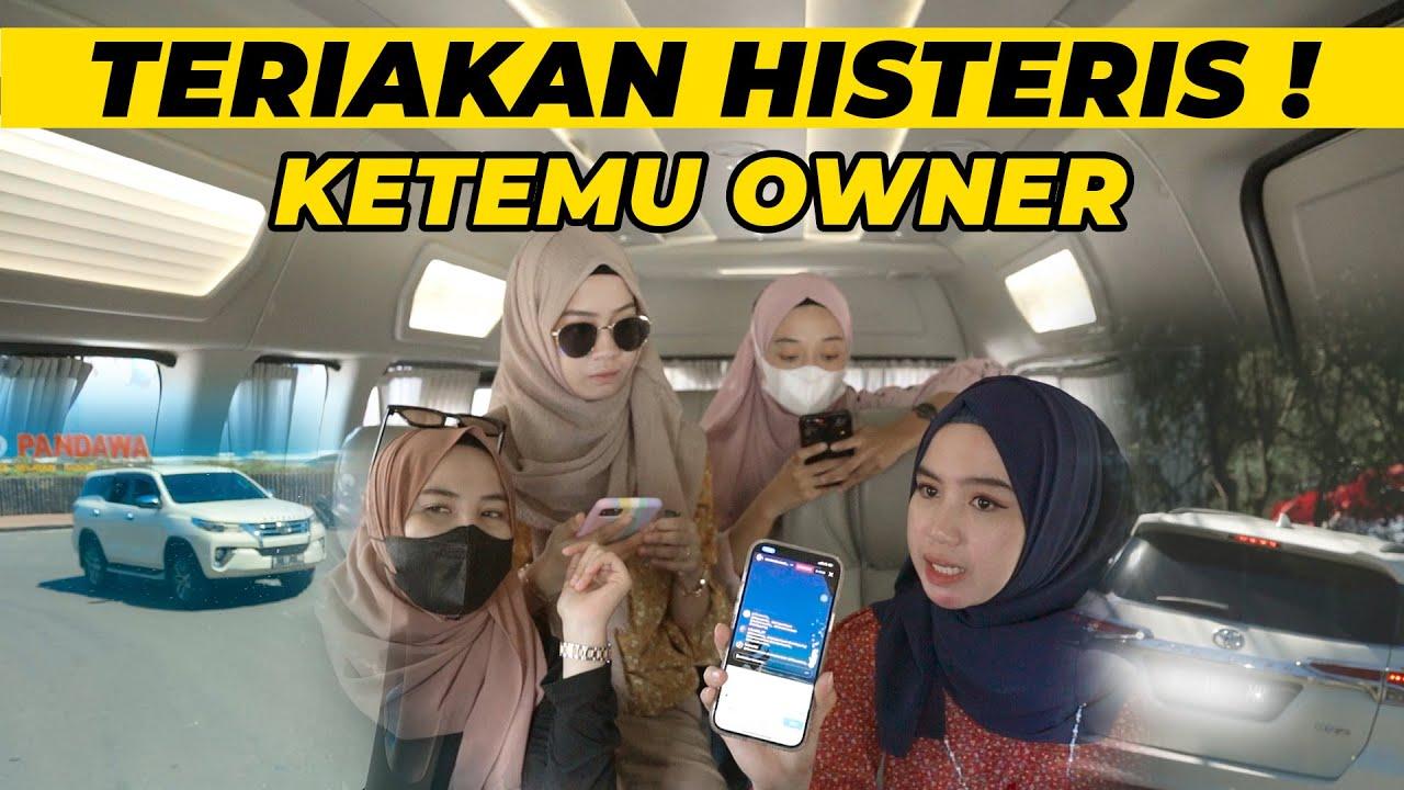 TERIAKAN HISTERIS KETEMU OWNER !!