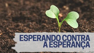 Esperando contra a esperança   Rev. Edward Lima