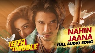 Teefa In Trouble | Nahin Jaana | Full Audio Song | Asma Abbass | Ali Zafar | Maya Ali
