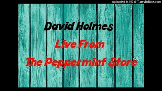 David Holmes - Live From The Peppermint Store