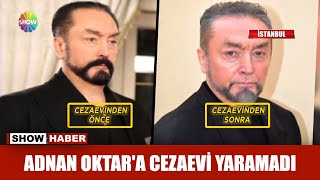 Adnan Oktar'a cezaevi yaramadı