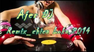 chica Loca   Ajer DJ remix2014 Mp3