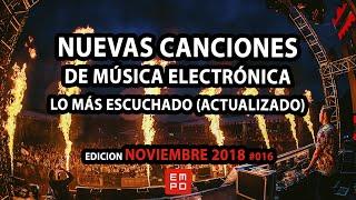 NUEVA MÚSICA ELECTRÓNICA NOVIEMBRE 2018 #016 | LOS MAS ESCUCHADOS | LO MAS NUEVO
