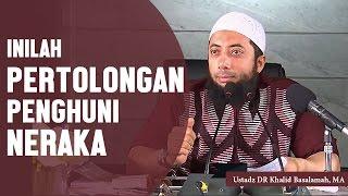 inilah syafaat atau pertolongan bagi penghuni neraka, Ustadz DR Khalid Basalamah, MA