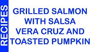 Grilled Salmon with Salsa Vera Cruz and Toasted Pumpkin