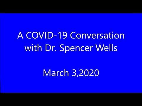 A COVID 19 Conversation With Dr  Spencer Wells