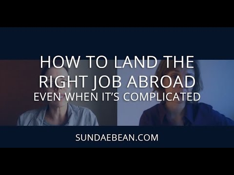 How to Land the Right Job Abroad - Even When It's Complicated