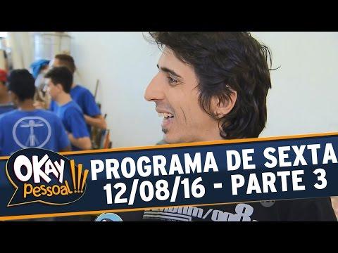 Okay Pessoal!!! (12/08/16) - Sexta - Parte 3