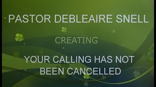 PASTOR DEBLEAIRE SNELL - YOUR CALLING HAS NOT BEEN CANCELLED