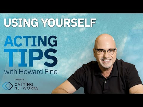 Using Yourself — Acting Tips with Acting Coach Howard Fine