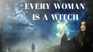Every woman is a witch