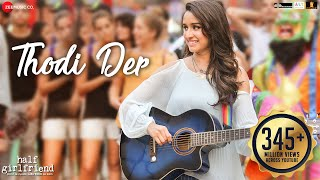 Thodi Der -Full Video | Half Girlfriend | Arjun Kapoor & Shraddha Kapoor | Farhan S & Shreya Ghoshal thumbnail