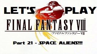 Let's Play BLIND Final Fantasy VIII - Part 21 - SPACE ALIENS!!!
