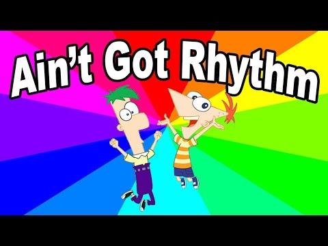 What is ain't got rhythm? This history and origin of the Phineas And Ferb memes