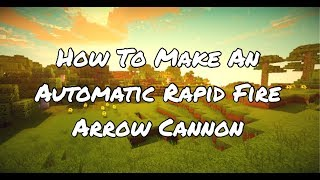 MINECRAFT: HOW TO MAKE AN AUTOMATIC RAPID FIRE ARROW CANNON