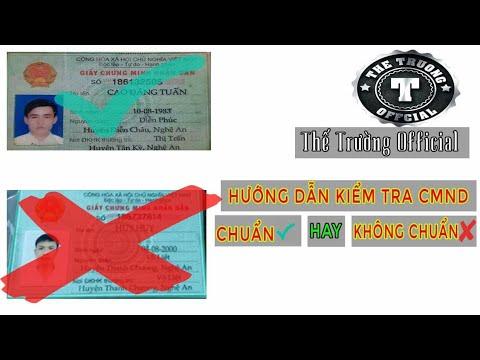 Hướng Dẫn Kiểm Tra CMND Fake Chuẩn Hay Không Chuẩn – Thế Trường Official