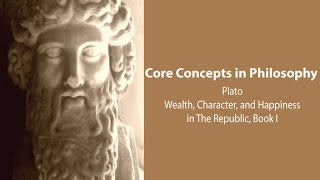 Philosophy Core Concepts: Plato: Wealth, Character and Happiness (Republic bk. 1)