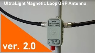 ver.2.0  UltraLight Magnetic Loop - great QRP Antenna