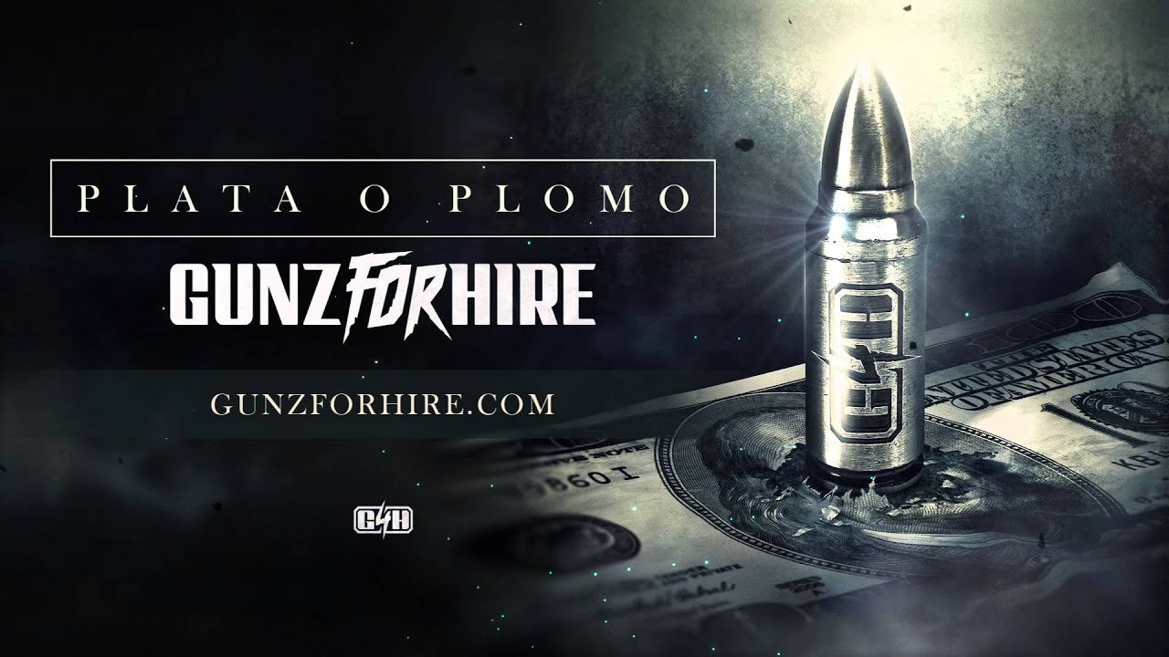 Gunz For Hire - Plata O Plomo - YouTube