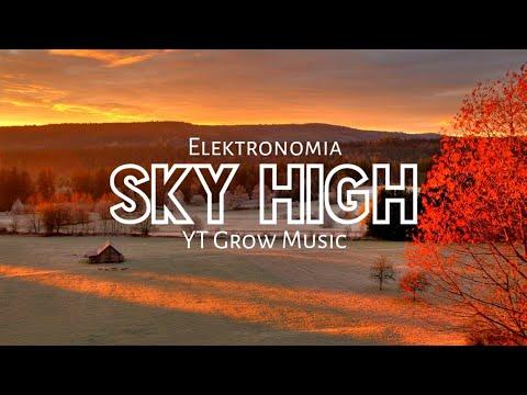 Elektronomia - Sky High (Free/No Copyright) - YT Grow Music