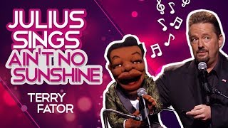 Julius sings - Aint No Sunshine - TERRY FATOR