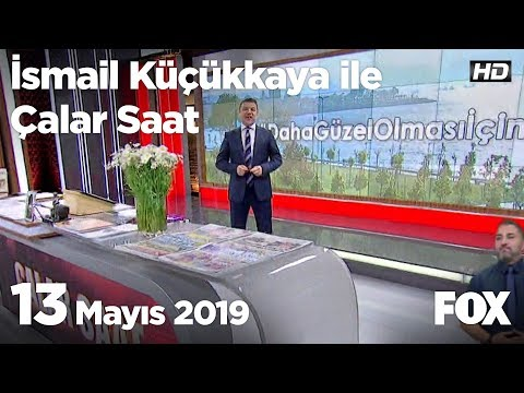 13 Mayıs 2019 İsmail Küçükkaya ile Çalar Saat