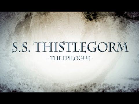 S.S.  THISTLEGORM  -THE EPILOGUE-