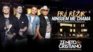 Zé Neto e Cristiano - Pra Rezar Ninguém Me Chama - Part. Humberto e Ronaldo