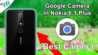 Google Pixel 3 Camera Update In Nokia 6.1 Plus | Install Without Root | Best Camera !