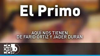 El Primo, Farid Ortiz y Jader Durán - Audio