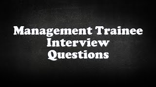 Management Trainee Interview Questions