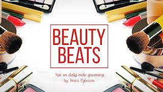 Beauty Beats - Tips on Daily Male grooming by Timini Egbuson