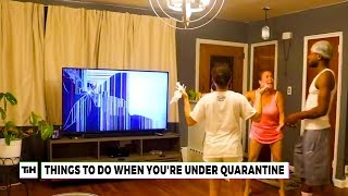 Things to Do When You're Under Quarantine   This is Happening