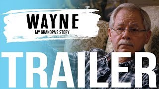 TRAILER | Wayne  My Grandpa's Story | COMING 4/6/19