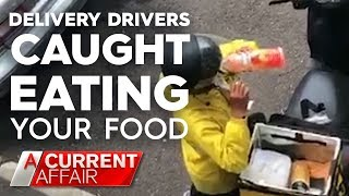 Delivery Drivers Caught Eating Your Order   A Current Affair
