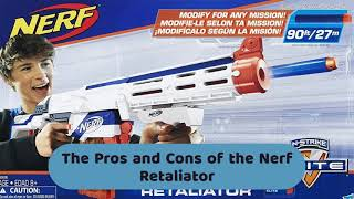 Nerf Retaliator  The Pros and Cons