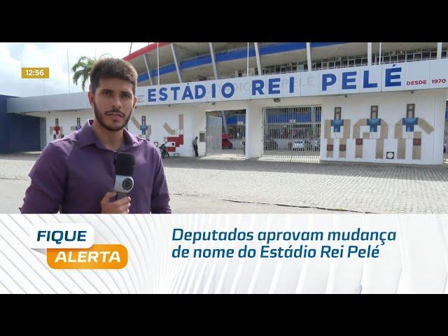 Deputados aprovam em 1ª votação mudança de nome do Estádio Rei Pelé