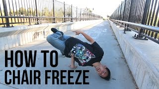 How to Breakdance | Chair Freeze/Spin Down Chair Freeze | Freeze Basics