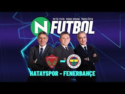 Hatayspor 1 - 2 Fenerbahçe | Metin Tekin, Önder Özen ve Murat Kosova ile N Futbol