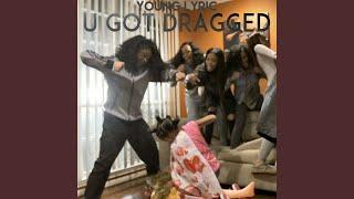 U Got Dragged