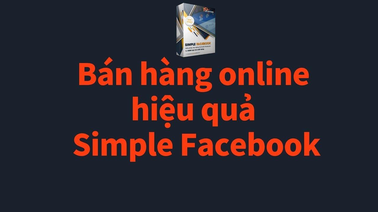 Hướng dẫn khai thác hiệu quả phần mềm Simple Facebook để bán hàng online