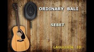 Ordinary Bali - Sebet (Lirik)