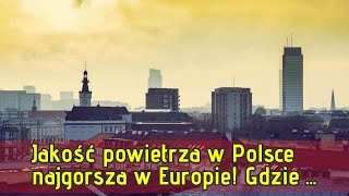 Jakość powietrza w Polsce najgorsza w Europie! Gdzie jest największy smog?