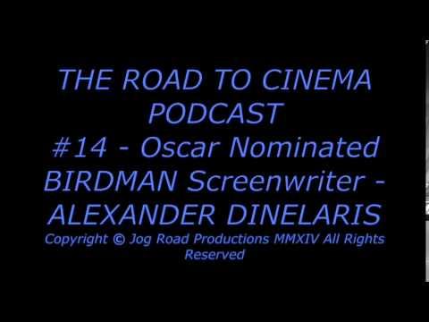 Oscar Winning BIRDMAN Screenwriter  ALEXANDER DINELARIS  THE ROAD TO CINEMA PODCAST